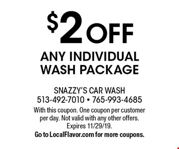 $2 Off ANY INDIVIDUAL WASH PACKAGE. With this coupon. One coupon per customer per day. Not valid with any other offers. Expires 11/29/19. Go to LocalFlavor.com for more coupons.