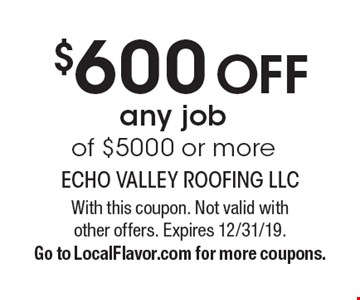 $600 Off any job of $5000 or more. With this coupon. Not valid with other offers. Expires 12/31/19. Go to LocalFlavor.com for more coupons.