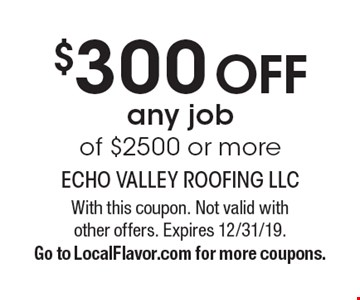 $300 Off any job of $2500 or more. With this coupon. Not valid with other offers. Expires 12/31/19. Go to LocalFlavor.com for more coupons.