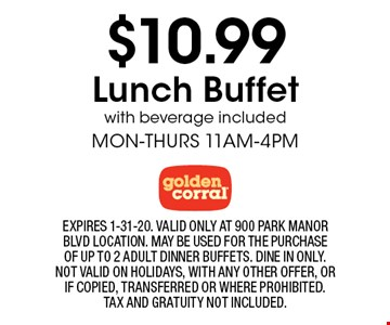 $10.99 Lunch Buffet with beverage includedMON-THURS 11AM-4PM. EXPIRES 1-31-20. VALID ONLY AT 900 PARK MANOR BLVD LOCATION. MAY BE USED FOR THE PURCHASE OF UP TO 2 ADULT DINNER BUFFETS. DINE IN ONLY. NOT VALID ON HOLIDAYS, WITH ANY OTHER OFFER, OR IF COPIED, TRANSFERRED OR WHERE PROHIBITED. TAX AND GRATUITY NOT INCLUDED.