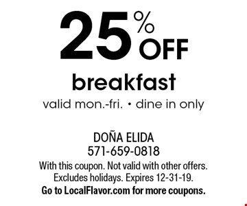 25% off breakfast. Valid mon.-fri. - dine in only. With this coupon. Not valid with other offers. Excludes holidays. Expires 12-31-19. Go to LocalFlavor.com for more coupons.