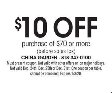 $10 off purchase of $70 or more (before sales tax). Must present coupon. Not valid with other offers or on major holidays.Not valid Dec. 24th, Dec. 25th or Dec. 31st. One coupon per table,cannot be combined. Expires 1/3/20.