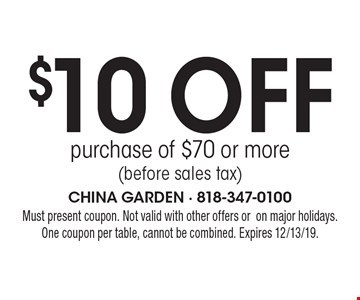 $10 off purchase of $70 or more (before sales tax). Must present coupon. Not valid with other offers or on major holidays.One coupon per table, cannot be combined. Expires 12/13/19.