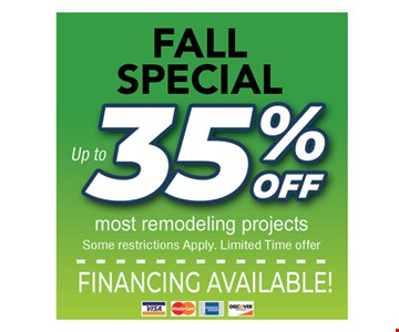 Up to 35% off most remodeling projects. Some restrictions apply. Limited time offer.