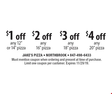 """$1 off any 12"""" or 14"""" pizza, $2 off any 16"""" pizza, $3 off any 18"""" pizza, $4 off any 20"""" pizza. Must mention coupon when ordering and present at time of purchase. Limit one coupon per customer. Expires 11/29/19."""