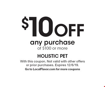 $10 OFF any purchase of $100 or more. With this coupon. Not valid with other offers or prior purchases. Expires 12/6/19. Go to LocalFlavor.com for more coupons
