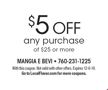 $5 off any purchase of $25 or more. With this coupon. Not valid with other offers. Expires 12-6-19. Go to LocalFlavor.com for more coupons.