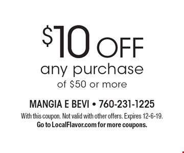 $10 off any purchase of $50 or more. With this coupon. Not valid with other offers. Expires 12-6-19. Go to LocalFlavor.com for more coupons.