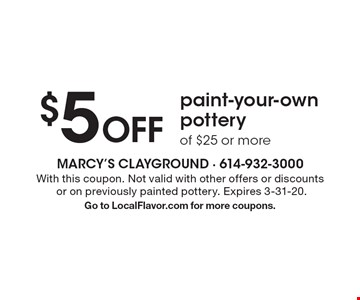 $5 Off paint-your-own pottery of $25 or more. With this coupon. Not valid with other offers or discounts or on previously painted pottery. Expires 3-31-20. Go to LocalFlavor.com for more coupons.