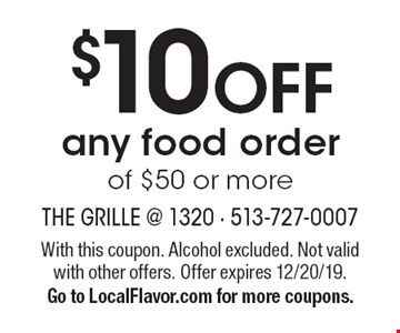 $10 OFF any food order of $50 or more. With this coupon. Alcohol excluded. Not valid with other offers. Offer expires 12/20/19. Go to LocalFlavor.com for more coupons.