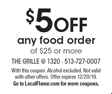 $5 OFF any food order of $25 or more. With this coupon. Alcohol excluded. Not valid with other offers. Offer expires 12/20/19. Go to LocalFlavor.com for more coupons.