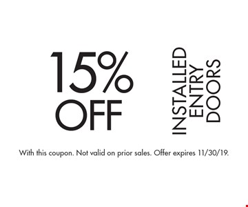 15% OFF Installed Entry Doors. With this coupon. Not valid on prior sales. Offer expires 1/24/20.