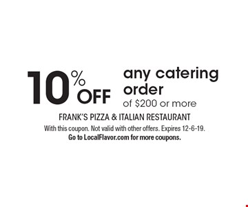 10% off any catering order of $200 or more. With this coupon. Not valid with other offers. Expires 12-6-19. Go to LocalFlavor.com for more coupons.