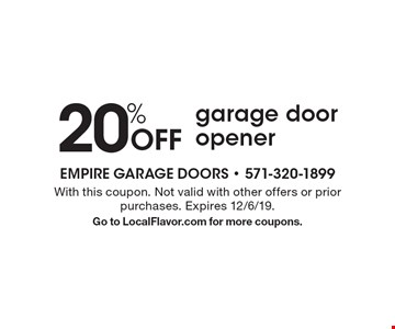 20% off garage door opener. With this coupon. Not valid with other offers or prior purchases. Expires 12/6/19. Go to LocalFlavor.com for more coupons.