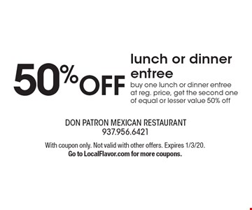 50% off lunch or dinner entree. Buy one lunch or dinner entree at reg. price, get the second one of equal or lesser value 50% off. With coupon only. Not valid with other offers. Expires 1/3/20. Go to LocalFlavor.com for more coupons.