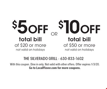 $5 OFF total bill of $20 or more not valid on holidays or $10 OFF total bill of $50 or mor enot valid on holidays. With this coupon. Dine in only. Not valid with other offers. Offer expires 1/3/20. Go to LocalFlavor.com for more coupons.
