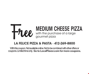 Free Medium cheese pizza with the purchase of a large gourmet pizza. With this coupon. Not available online. Not to be combined with other offers or coupons. Limited time only.Go to LocalFlavor.com for more coupons.