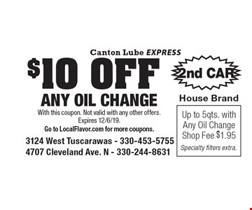 $10 OFF ANY OIL CHANGE Up to 5qts. with Any Oil ChangeShop Fee $1.95Specialty filters extra. . With this coupon. Not valid with any other offers. Expires 12/6/19.Go to LocalFlavor.com for more coupons.