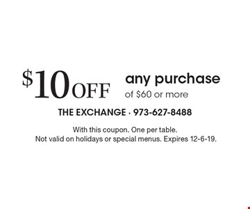 $10 Off any purchase of $60 or more. With this coupon. One per table.