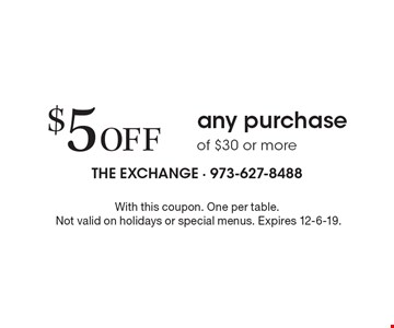 $5 Off any purchase of $30 or more. With this coupon. One per table.