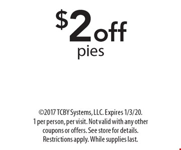 $2off pies. 2017 TCBY Systems, LLC. Expires 1/3/20. 1 per person, per visit. Not valid with any other coupons or offers. See store for details. Restrictions apply. While supplies last.