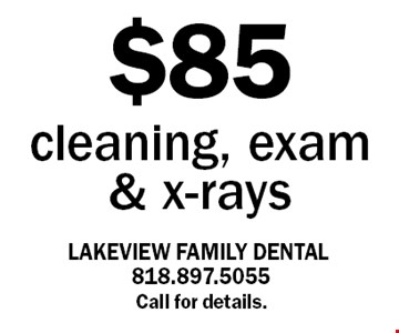 $85 cleaning, exam & x-rays. Call for details.