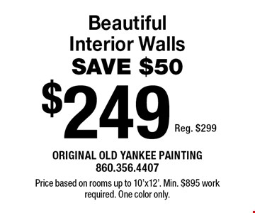$249 Beautiful Interior Walls SAVE $50 Reg. $299. Price based on rooms up to 10'x12'. Min. $895 work required. One color only.1/3/20.