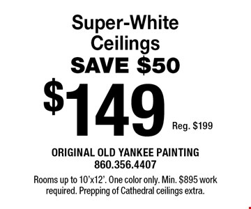 $149 Super-White Ceilings SAVE $50 Reg. $199. Rooms up to 10'x12'. One color only. Min. $895 work required. Prepping of Cathedral ceilings extra.1/3/20.