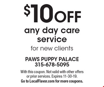 $10 OFF any day care service for new clients. With this coupon. Not valid with other offers or prior services. Expires 11-30-19. Go to LocalFlavor.com for more coupons.