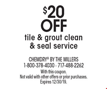 $20 off tile & grout clean & seal service. With this coupon. Not valid with other offers or prior purchases. Expires 12/30/19.