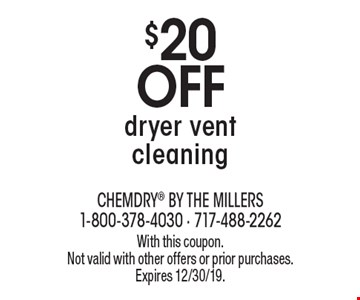 $20 off dryer vent cleaning. With this coupon. Not valid with other offers or prior purchases. Expires 12/30/19.