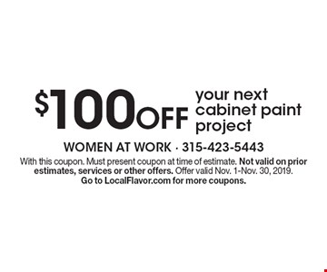 $100 Off your next cabinet paint project. With this coupon. Must present coupon at time of estimate. Not valid on prior estimates, services or other offers. Offer valid Nov. 1-Nov. 30, 2019. Go to LocalFlavor.com for more coupons.