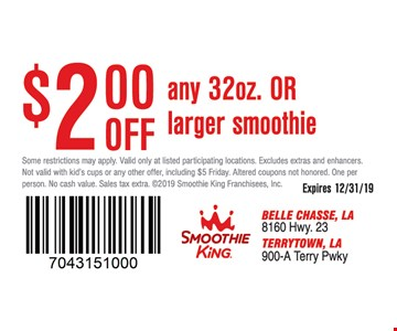 $2.00 off any 32 oz or larger smoothie. Some restrictions may apply. Valid only at listed participating locations. Excludes extras and enhancers. Not valid with kid's cups or any other offer, including $5 Friday. Altered coupons not honored. One per person. No cash value. Sales tax extra. 2019 Smoothie King Franchisees, Inc. Expires 12/31/19.