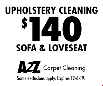$140 upholstery cleaning sofa & loveseat. Some exclusions apply. Expires 12-6-19.