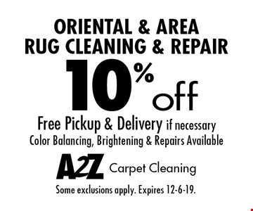 10% off oriental & area rug cleaning & repair Free pickup & delivery if necessary Color balancing, brightening & repairs available. Some exclusions apply. Expires 12-6-19.