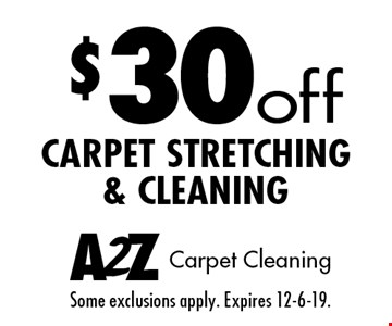 $30off carpet stretching & cleaning. Some exclusions apply. Expires 12-6-19.