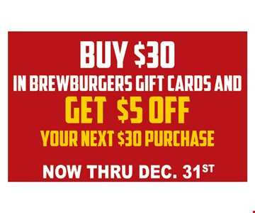 Buy $30 in Brewburgers gift cards and get $5 off your next $30 purchase.Now thru 12/31/19.