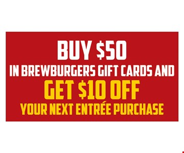 Buy $50 in Brewburgers gift cards and get $10 off your next entree purchase.Now thru 12/31/19.
