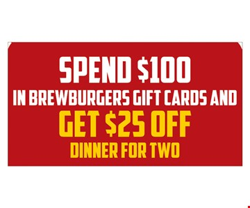 Spend $100 in Brewburgers gift cards and get $25 off dinner for two.Now thru 12/31/19.