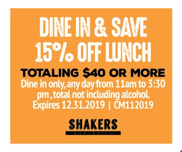 Dine in & save 15% off lunch totaling $40 or more. Dine in only, any day from 11am to 3:30 pm , total not including alcohol. Expires 12/31/19, CM112019