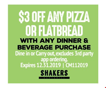 $3 Off any pizza or flatbread with any dinner & beverage purchase. Dine in or Carry out, excludes 3rd party app ordering. Expires 12/31/19, CM112019