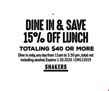 Dine in & save 15% off lunch totaling $40 or more. Dine in only, any day from 11am to 3:30 pm , total not including alcohol. Expires01/30/20. CM122019