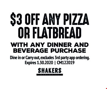 $3 Off any pizza or flatbread with any dinner and beverage purchase. Dine in or Carry out, excludes 3rd party app ordering. Expires01/30/20. CM122019