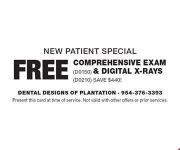 New Patient Special: Free Comprehensive Exam (D0150) & Digital X-Rays (D0210) Save $440! Present this card at time of service. Not valid with other offers or prior services.
