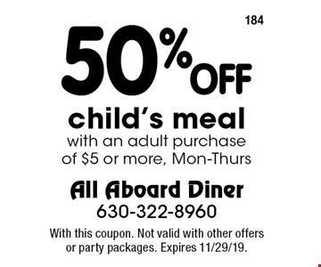 50% OFF child's mealwith an adult purchase of $5 or more, Mon-Thurs. With this coupon. Not valid with other offers or party packages. Expires 11/29/19.