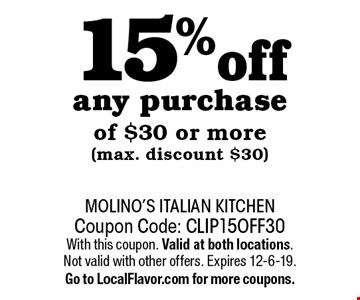 15% off any purchase of $30 or more (max. discount $30) ) . Coupon Code: CLIP15OFF30 With this coupon. Valid at both locations. Not valid with other offers. Expires 12-6-19.Go to LocalFlavor.com for more coupons.