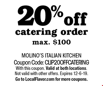 20% off catering order max. $100. Coupon Code: CLIP20OFFCATERING With this coupon. Valid at both locations. Not valid with other offers. Expires 12-6-19.Go to LocalFlavor.com for more coupons.