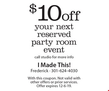 $10 off your next reserved party room event. Call studio for more info. With this coupon. Not valid with other offers or prior services. Offer expires 12-6-19.