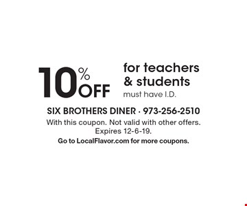 10% off for teachers & students. Must have I.D. With this coupon. Not valid with other offers. Expires 12-6-19. Go to LocalFlavor.com for more coupons.