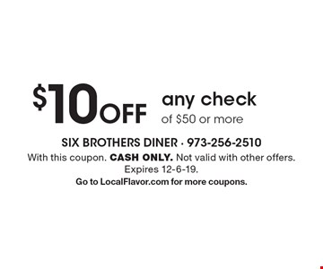 $10 off any check of $50 or more. With this coupon. CASH ONLY. Not valid with other offers. Expires 12-6-19. Go to LocalFlavor.com for more coupons.